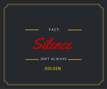 Silence Isn't Always Golden.